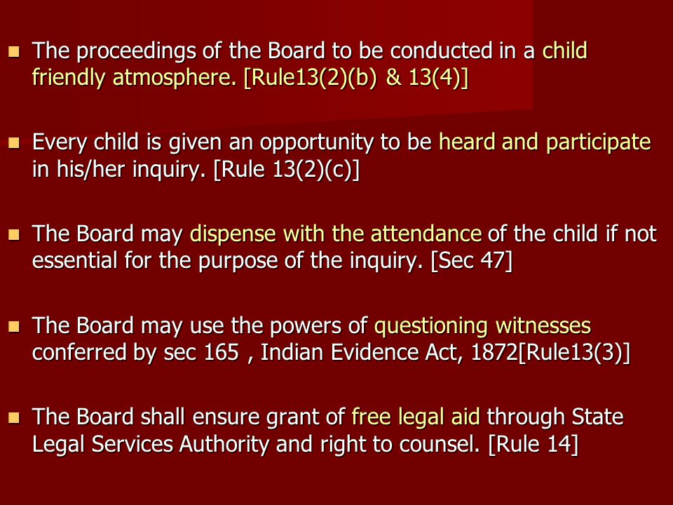 The proceedings of the Board to be conducted in a child friendly atmosphere. [Rule13(2)(b) & 13(4)]